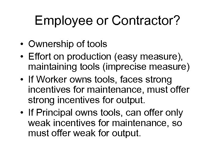 Employee or Contractor? • Ownership of tools • Effort on production (easy measure), maintaining