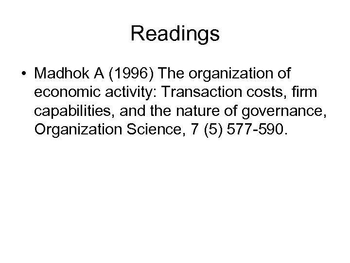 Readings • Madhok A (1996) The organization of economic activity: Transaction costs, firm capabilities,