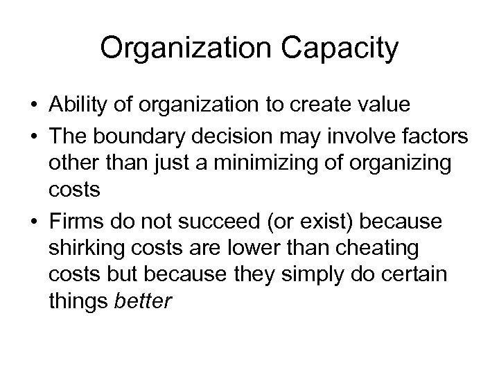 Organization Capacity • Ability of organization to create value • The boundary decision may