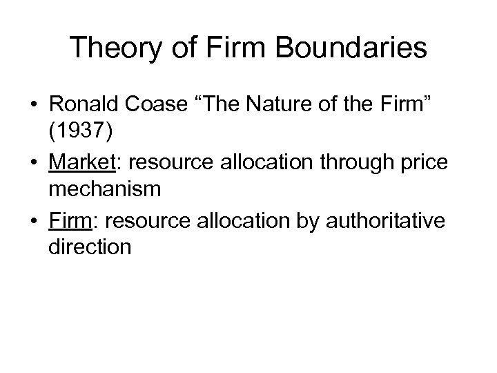 "Theory of Firm Boundaries • Ronald Coase ""The Nature of the Firm"" (1937) •"
