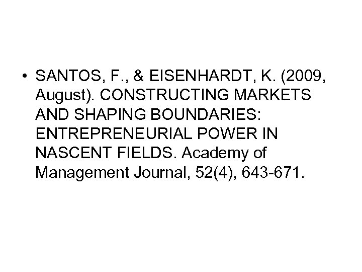 • SANTOS, F. , & EISENHARDT, K. (2009, August). CONSTRUCTING MARKETS AND SHAPING