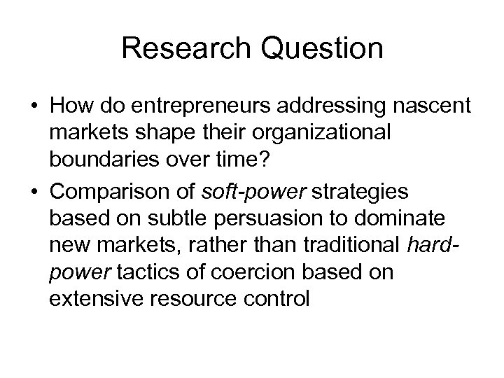 Research Question • How do entrepreneurs addressing nascent markets shape their organizational boundaries over