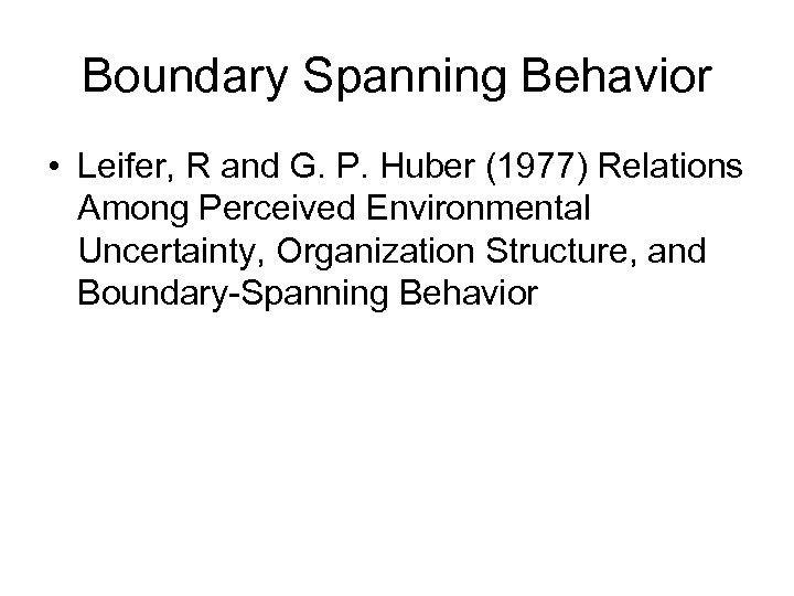 Boundary Spanning Behavior • Leifer, R and G. P. Huber (1977) Relations Among Perceived