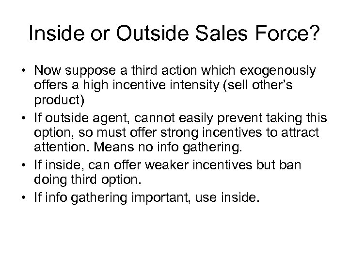 Inside or Outside Sales Force? • Now suppose a third action which exogenously offers
