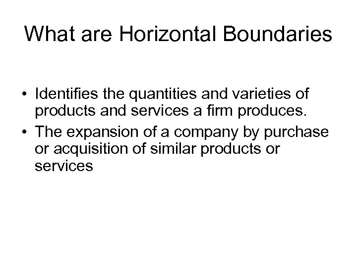 What are Horizontal Boundaries • Identifies the quantities and varieties of products and services