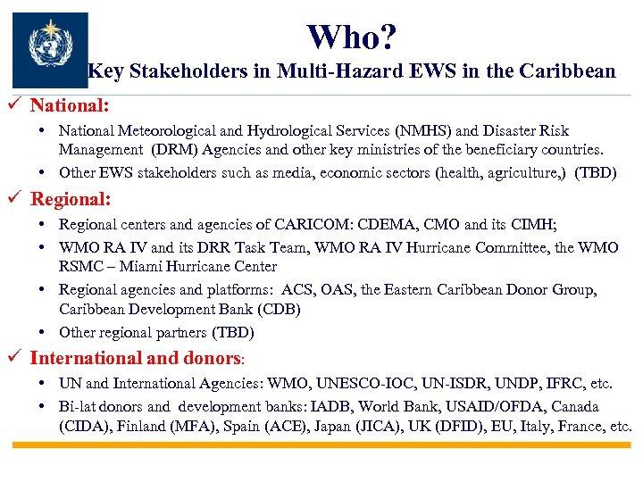 Who? Key Stakeholders in Multi-Hazard EWS in the Caribbean ü National: • National Meteorological