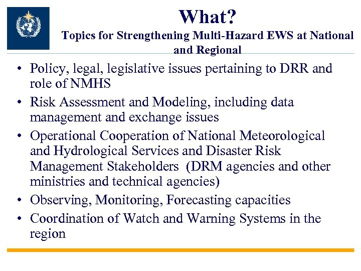 What? Topics for Strengthening Multi-Hazard EWS at National and Regional • Policy, legal, legislative