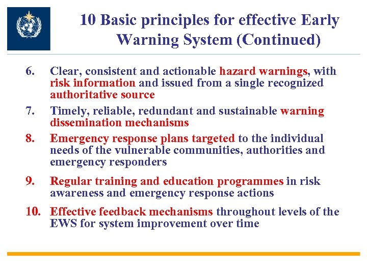 10 Basic principles for effective Early Warning System (Continued) 6. 7. 8. 9. Clear,