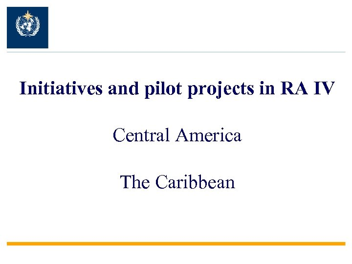 Initiatives and pilot projects in RA IV Central America The Caribbean