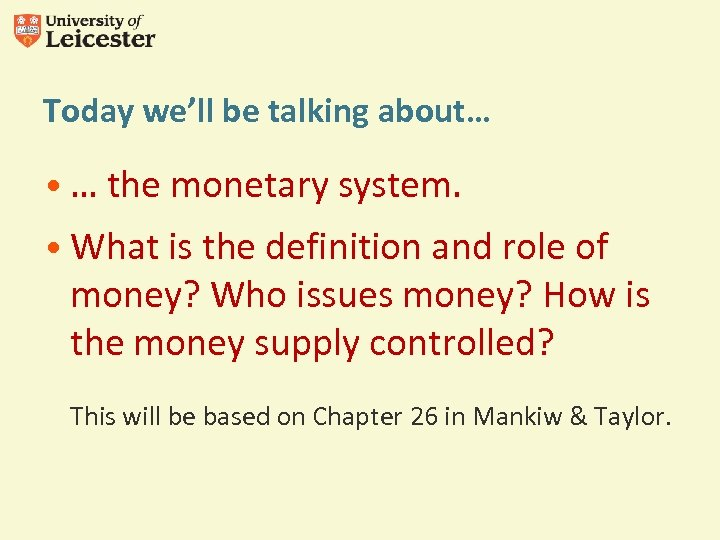Today we'll be talking about… • … the monetary system. • What is the