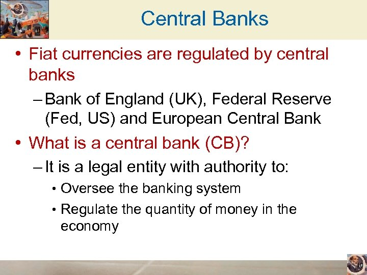 Central Banks • Fiat currencies are regulated by central banks – Bank of England