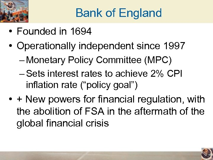 Bank of England • Founded in 1694 • Operationally independent since 1997 – Monetary