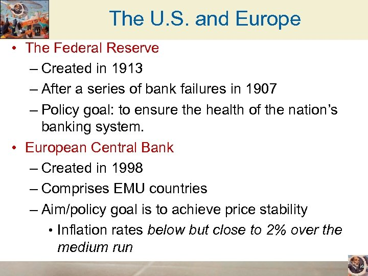 The U. S. and Europe • The Federal Reserve – Created in 1913 –