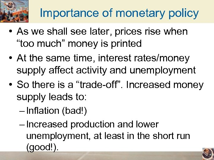 "Importance of monetary policy • As we shall see later, prices rise when ""too"