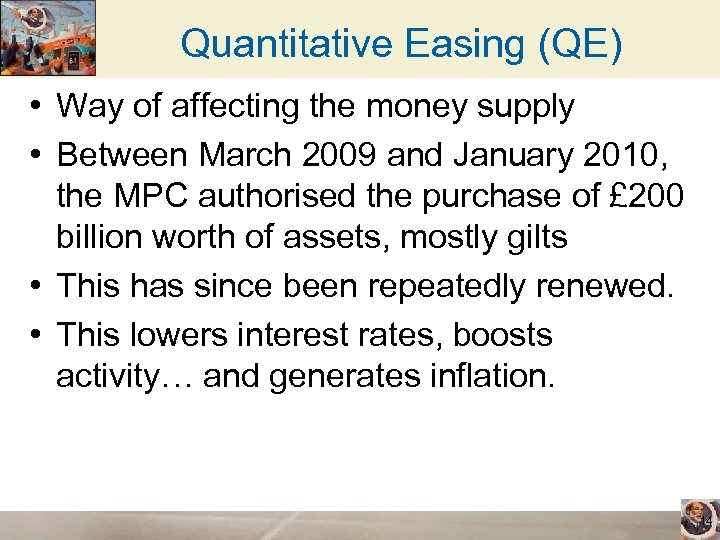 Quantitative Easing (QE) • Way of affecting the money supply • Between March 2009