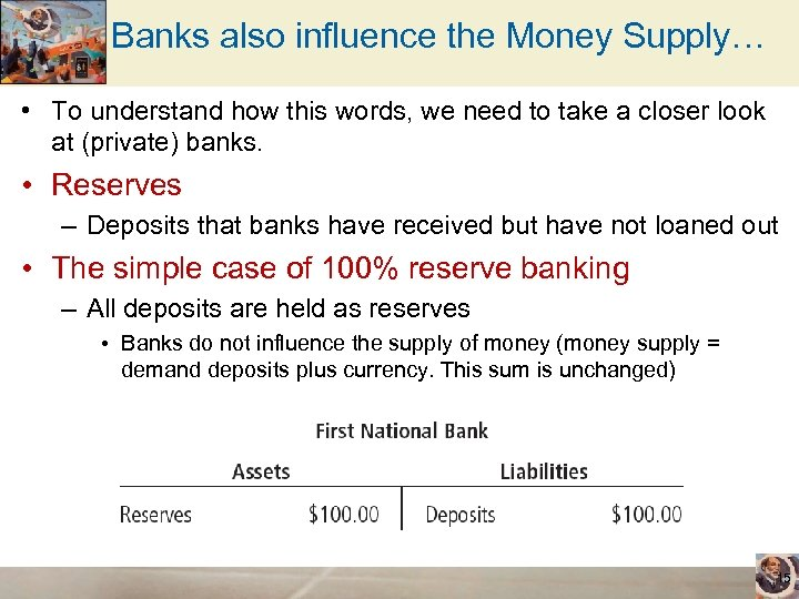 Banks also influence the Money Supply… • To understand how this words, we need