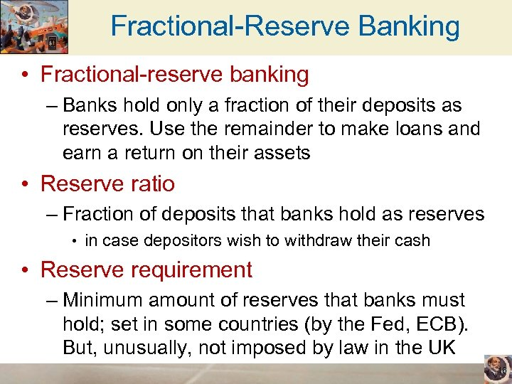 Fractional-Reserve Banking • Fractional-reserve banking – Banks hold only a fraction of their deposits