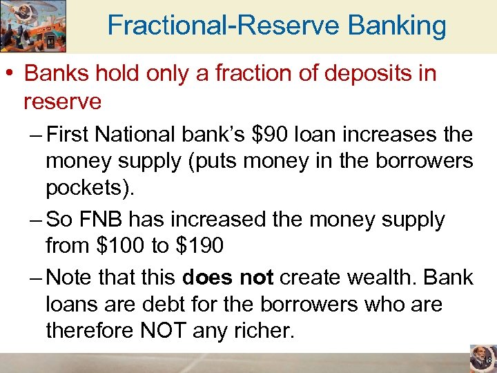 Fractional-Reserve Banking • Banks hold only a fraction of deposits in reserve – First