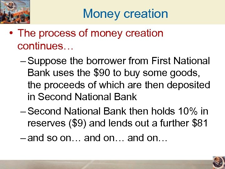 Money creation • The process of money creation continues… – Suppose the borrower from