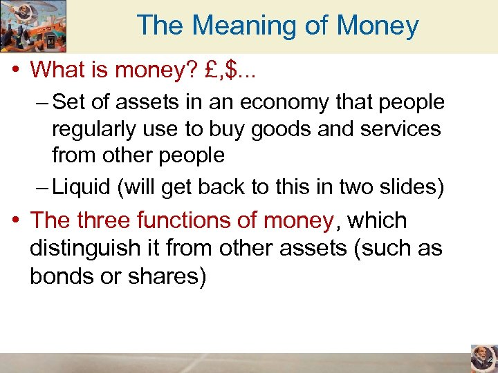 The Meaning of Money • What is money? £, $. . . – Set