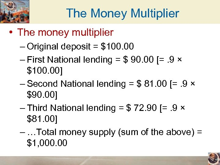 The Money Multiplier • The money multiplier – Original deposit = $100. 00 –