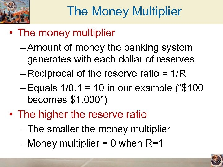 The Money Multiplier • The money multiplier – Amount of money the banking system