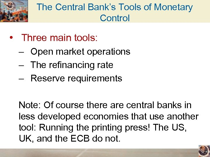 The Central Bank's Tools of Monetary Control • Three main tools: – Open market