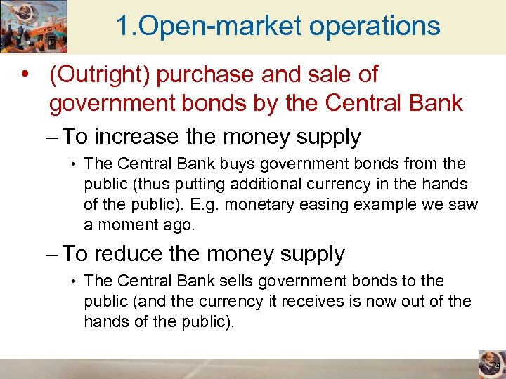 1. Open-market operations • (Outright) purchase and sale of government bonds by the Central
