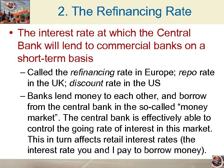 2. The Refinancing Rate • The interest rate at which the Central Bank will