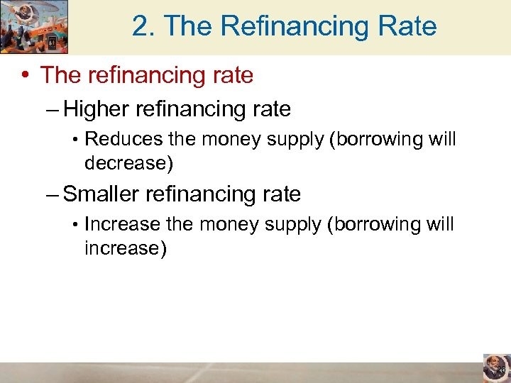 2. The Refinancing Rate • The refinancing rate – Higher refinancing rate • Reduces