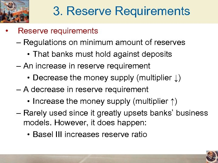 3. Reserve Requirements • Reserve requirements – Regulations on minimum amount of reserves •