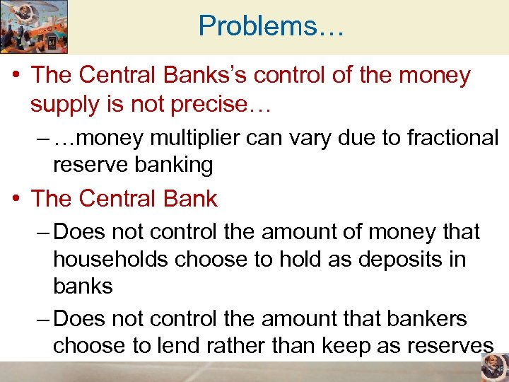 Problems… • The Central Banks's control of the money supply is not precise… –