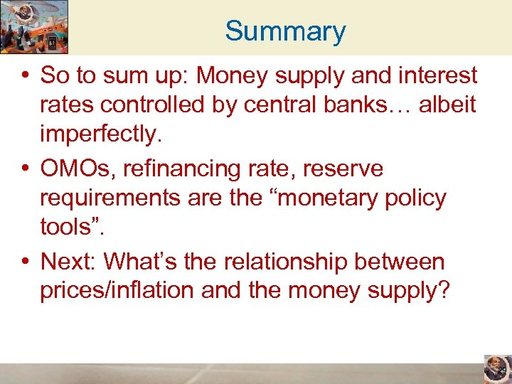 Summary • So to sum up: Money supply and interest rates controlled by central