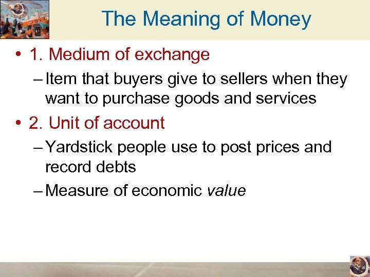 The Meaning of Money • 1. Medium of exchange – Item that buyers give