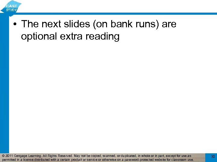 • The next slides (on bank runs) are optional extra reading © 2011