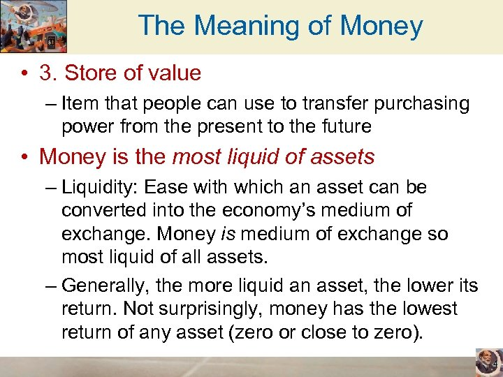 The Meaning of Money • 3. Store of value – Item that people can