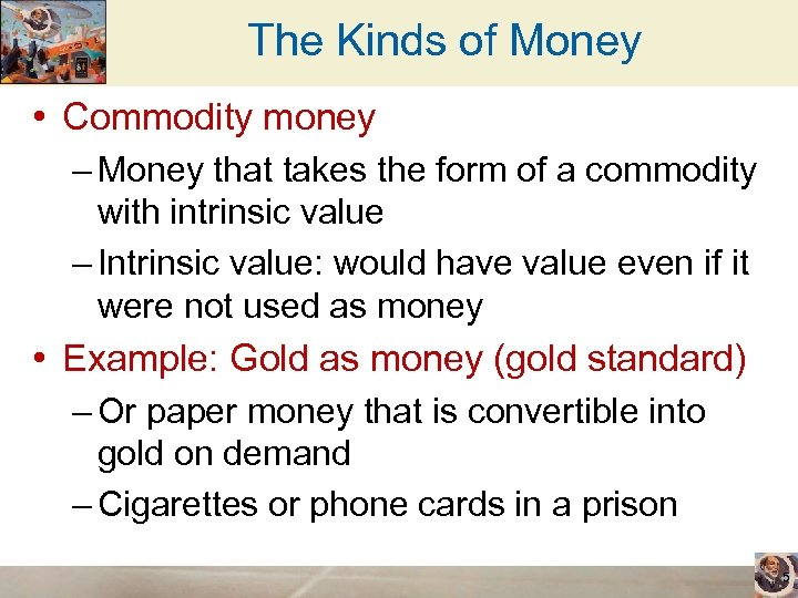 The Kinds of Money • Commodity money – Money that takes the form of