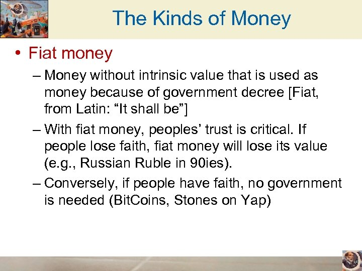 The Kinds of Money • Fiat money – Money without intrinsic value that is