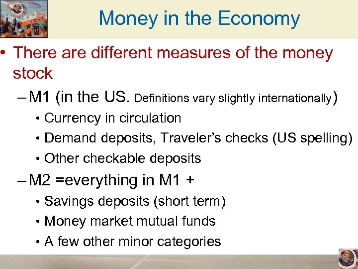 Money in the Economy • There are different measures of the money stock –