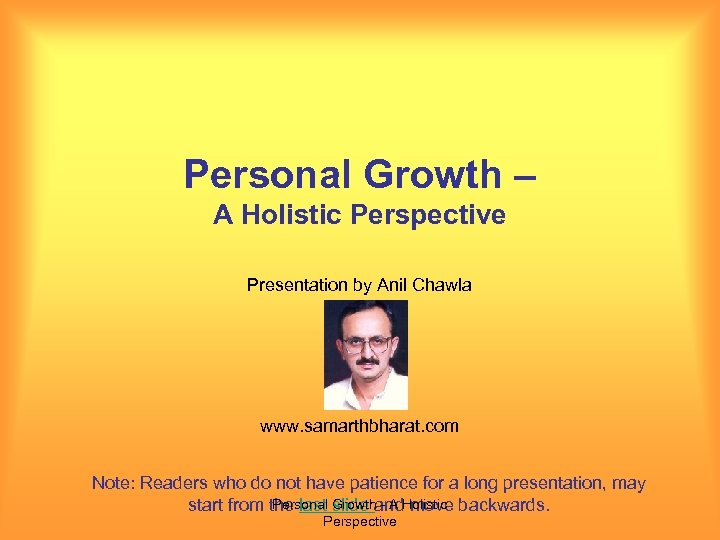 Personal Growth – A Holistic Perspective Presentation by Anil Chawla www. samarthbharat. com Note: