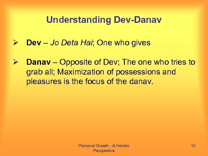 Understanding Dev-Danav Ø Dev – Jo Deta Hai; One who gives Ø Danav –