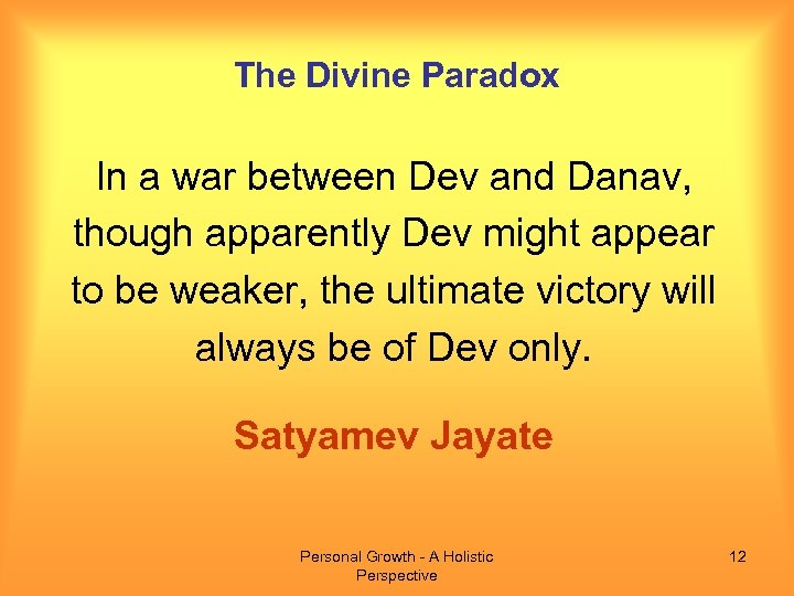 The Divine Paradox In a war between Dev and Danav, though apparently Dev might