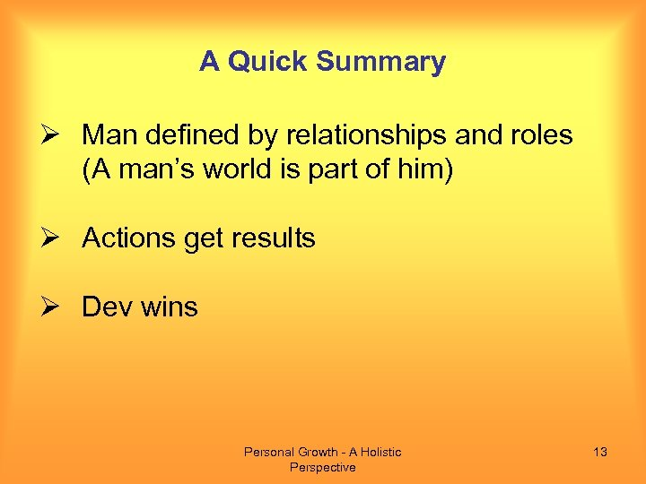 A Quick Summary Ø Man defined by relationships and roles (A man's world is