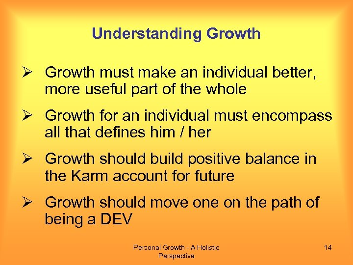 Understanding Growth Ø Growth must make an individual better, more useful part of the