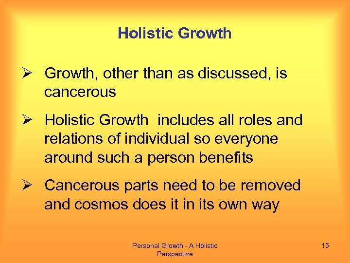 Holistic Growth Ø Growth, other than as discussed, is cancerous Ø Holistic Growth includes