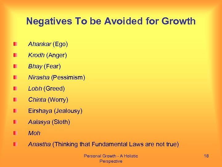 Negatives To be Avoided for Growth Ahankar (Ego) Krodh (Anger) Bhay (Fear) Nirasha (Pessimism)