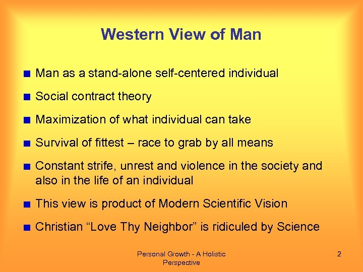 Western View of Man as a stand-alone self-centered individual Social contract theory Maximization of
