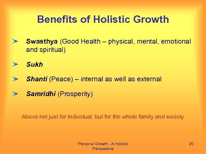 Benefits of Holistic Growth Swasthya (Good Health – physical, mental, emotional and spiritual) Sukh