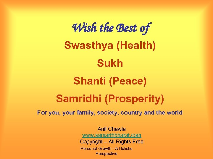 Wish the Best of Swasthya (Health) Sukh Shanti (Peace) Samridhi (Prosperity) For you, your