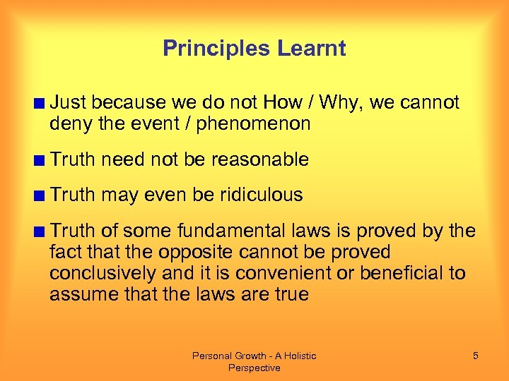 Principles Learnt Just because we do not How / Why, we cannot deny the